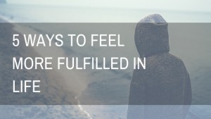 5-Ways-To-Feel-More-Fulfilled-In-Life